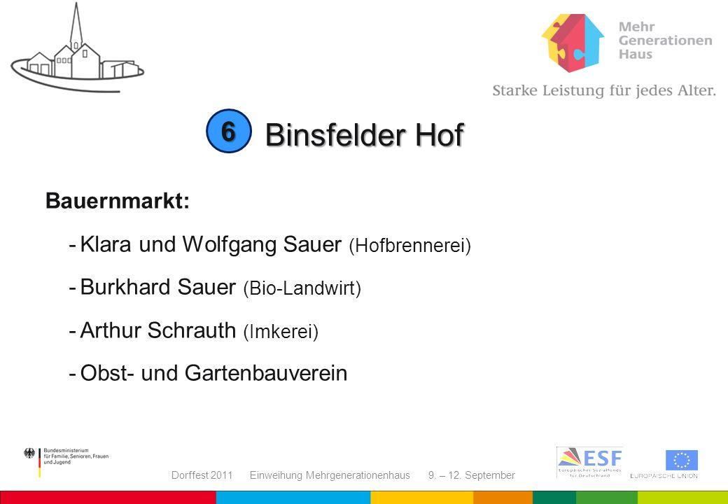 Dorffest 2011 Einweihung Mehrgenerationenhaus 9. – 12. September Binsfelder Hof Bauernmarkt: -Klara und Wolfgang Sauer (Hofbrennerei) -Burkhard Sauer