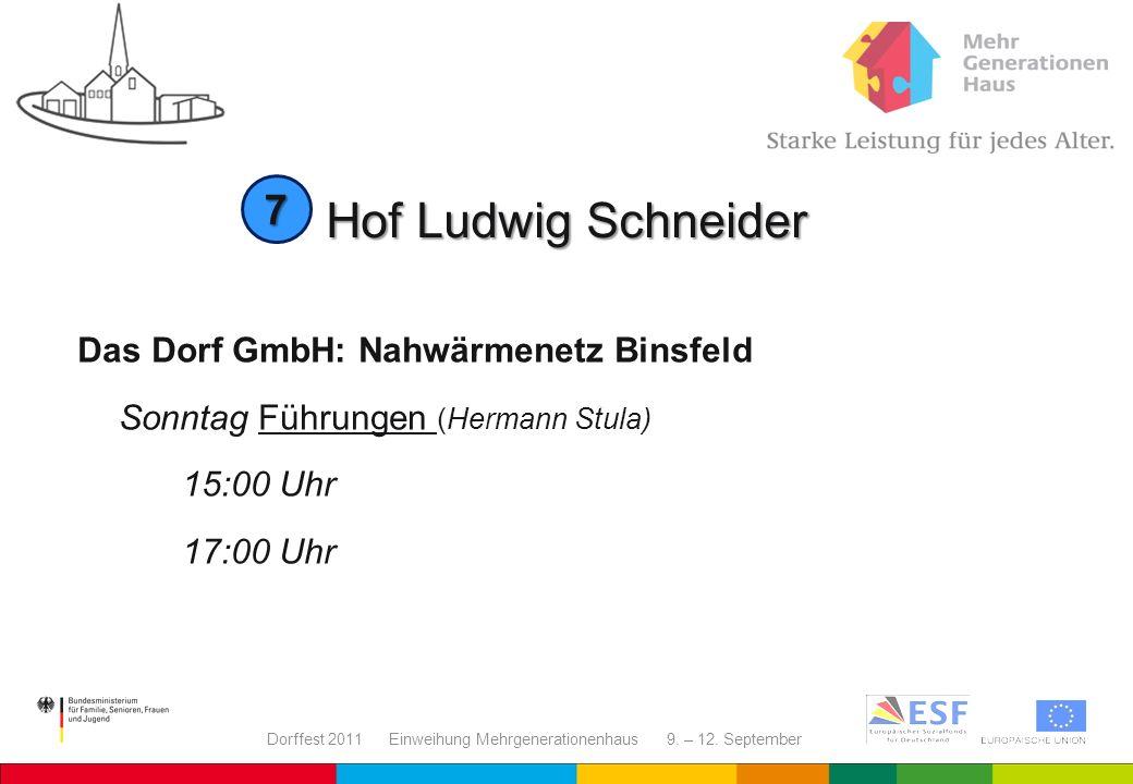 Dorffest 2011 Einweihung Mehrgenerationenhaus 9. – 12. September Hof Ludwig Schneider Das Dorf GmbH: Nahwärmenetz Binsfeld Sonntag Führungen (Hermann