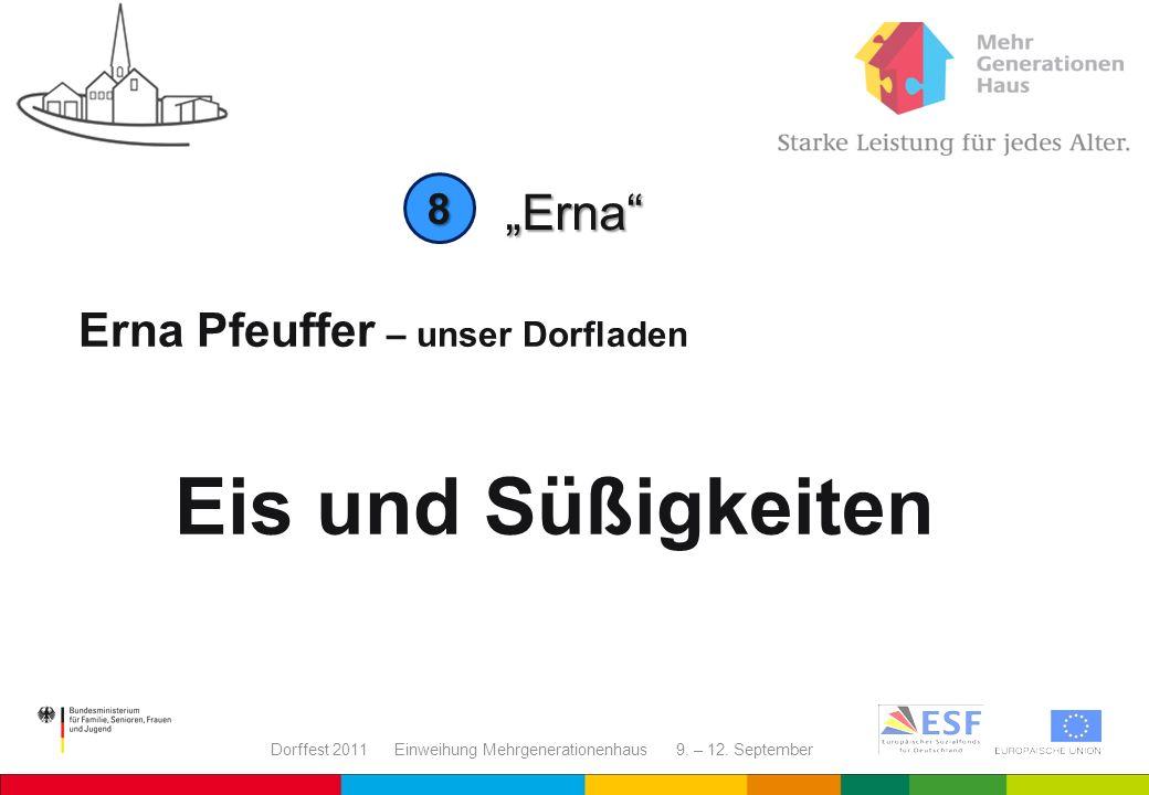 Dorffest 2011 Einweihung Mehrgenerationenhaus 9. – 12. September Erna Erna Pfeuffer – unser Dorfladen Eis und Süßigkeiten 8