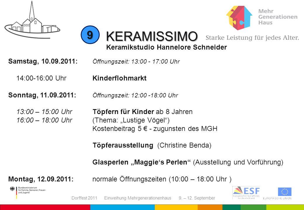 Dorffest 2011 Einweihung Mehrgenerationenhaus 9. – 12. September KERAMISSIMO Keramikstudio Hannelore Schneider 9 Samstag, 10.09.2011: Öffnungszeit: 13