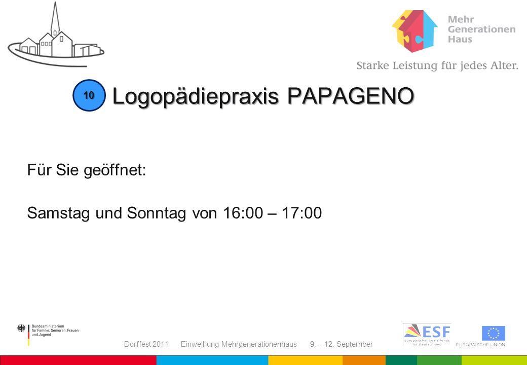 Dorffest 2011 Einweihung Mehrgenerationenhaus 9. – 12. September Logopädiepraxis PAPAGENO Für Sie geöffnet: Samstag und Sonntag von 16:00 – 17:00 10