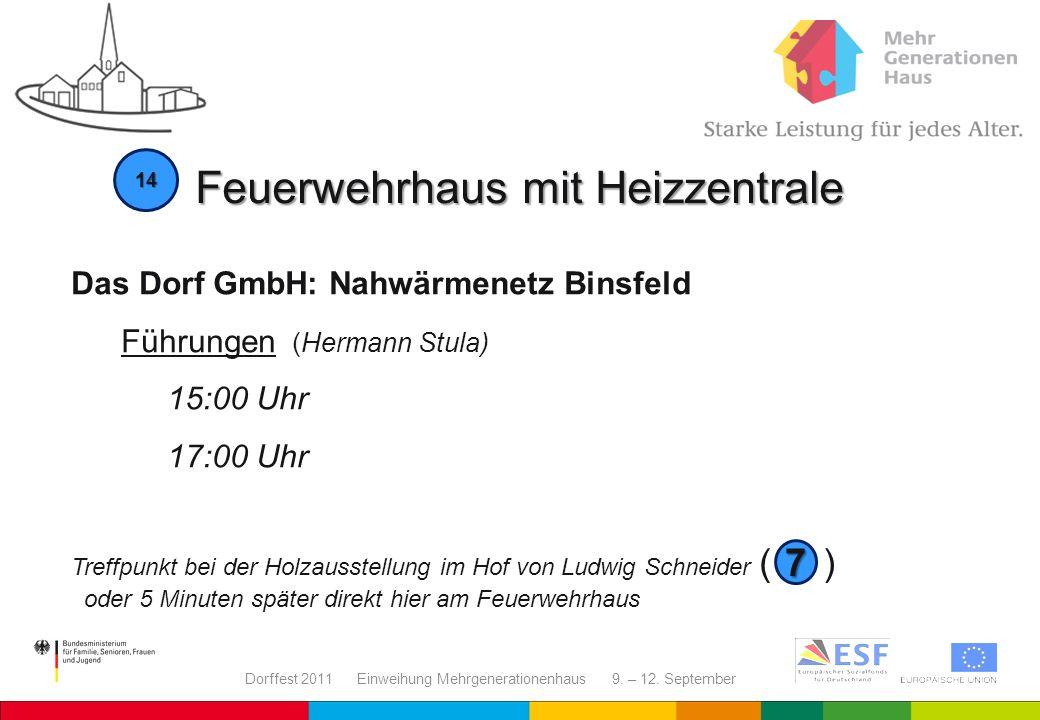 Dorffest 2011 Einweihung Mehrgenerationenhaus 9. – 12. September Feuerwehrhaus mit Heizzentrale 14 Das Dorf GmbH: Nahwärmenetz Binsfeld Führungen (Her