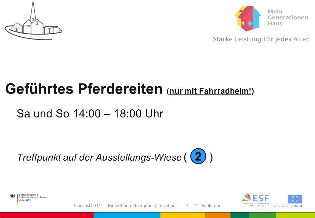 Dorffest 2011 Einweihung Mehrgenerationenhaus 9. – 12. September Geführtes Pferdereiten (nur mit Fahrradhelm!) Sa und So 14:00 – 18:00 Uhr Treffpunkt