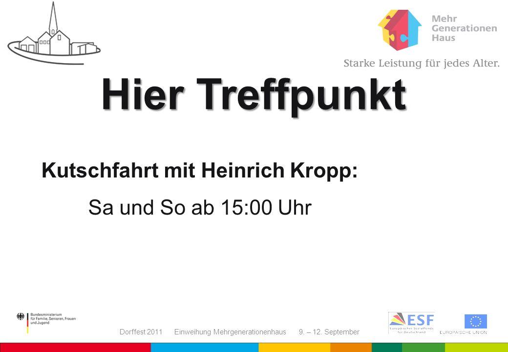 Dorffest 2011 Einweihung Mehrgenerationenhaus 9. – 12. September Kutschfahrt mit Heinrich Kropp: Sa und So ab 15:00 Uhr Hier Treffpunkt