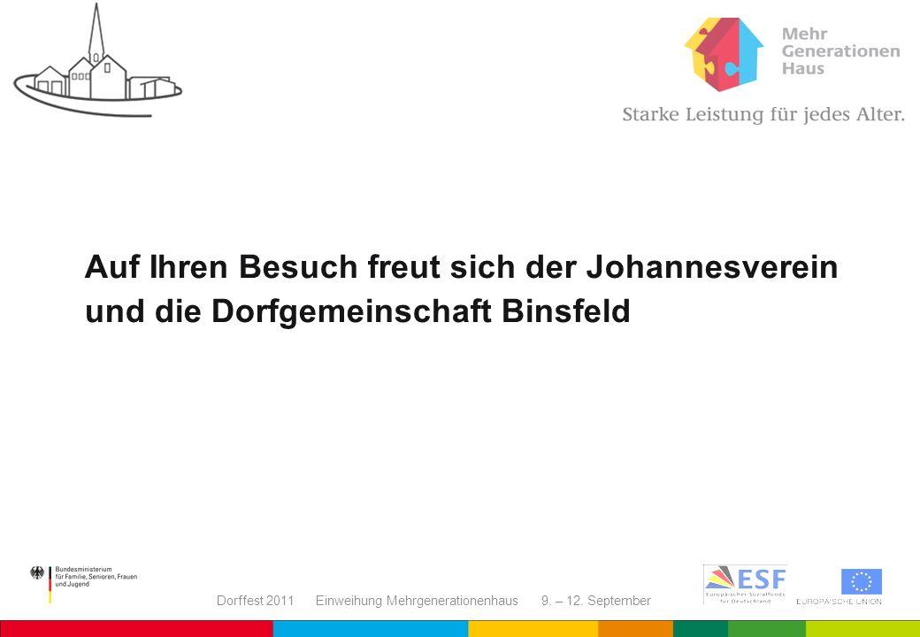 Dorffest 2011 Einweihung Mehrgenerationenhaus 9. – 12. September Auf Ihren Besuch freut sich der Johannesverein und die Dorfgemeinschaft Binsfeld
