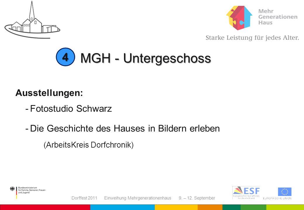 Dorffest 2011 Einweihung Mehrgenerationenhaus 9. – 12. September MGH - Untergeschoss Ausstellungen: -Fotostudio Schwarz -Die Geschichte des Hauses in