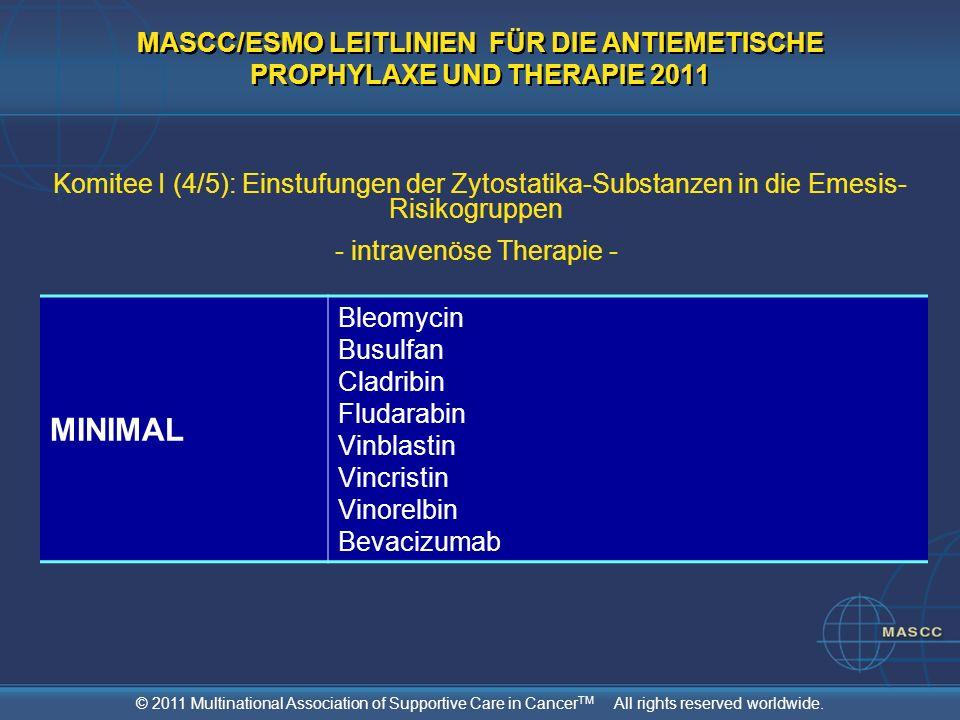 © 2011 Multinational Association of Supportive Care in Cancer TM All rights reserved worldwide. MASCC/ESMO LEITLINIEN FÜR DIE ANTIEMETISCHE PROPHYLAXE