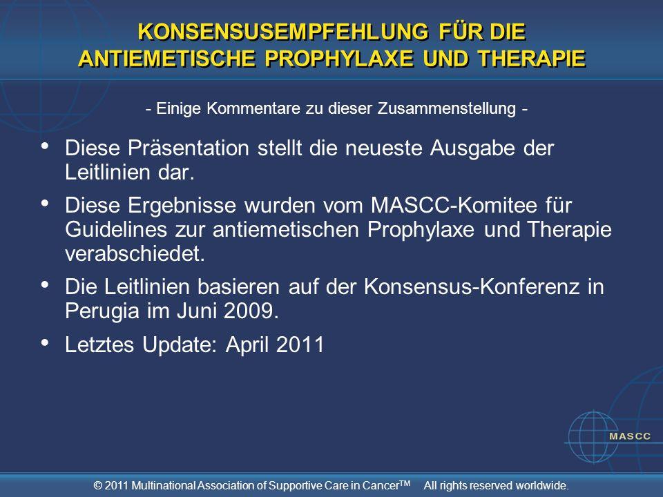 © 2011 Multinational Association of Supportive Care in Cancer TM All rights reserved worldwide. Diese Präsentation stellt die neueste Ausgabe der Leit
