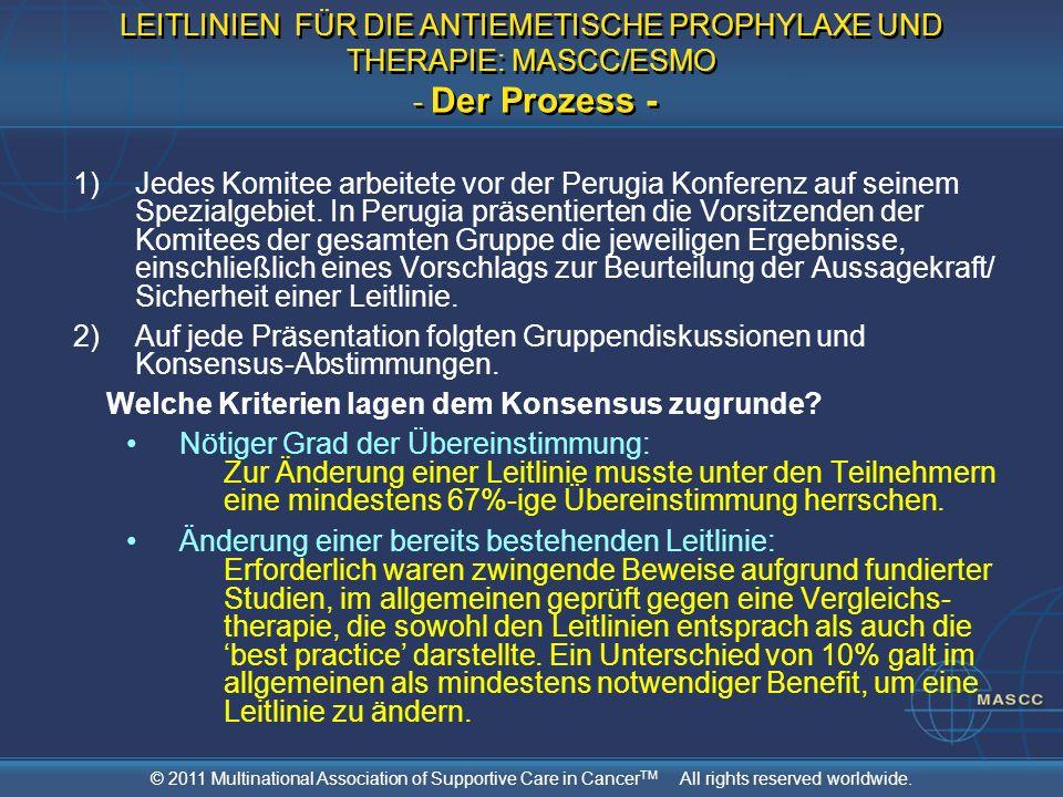 © 2011 Multinational Association of Supportive Care in Cancer TM All rights reserved worldwide. LEITLINIEN FÜR DIE ANTIEMETISCHE PROPHYLAXE UND THERAP