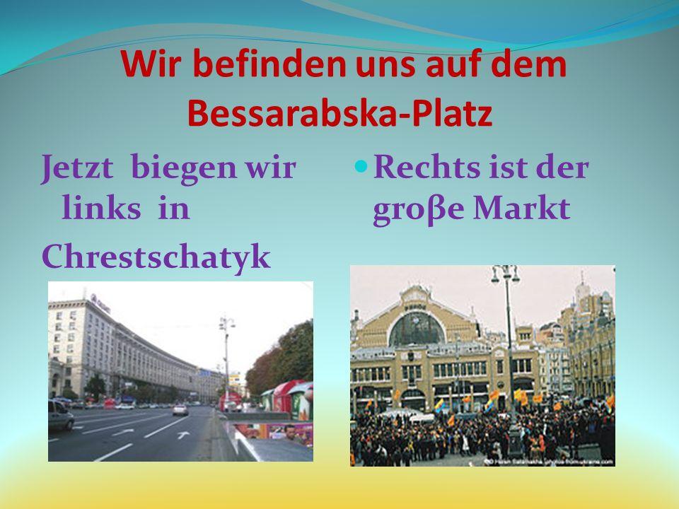 Wir befinden uns auf dem Bessarabska-Platz Jetzt biegen wir links in Chrestschatyk Rechts ist der groβe Markt