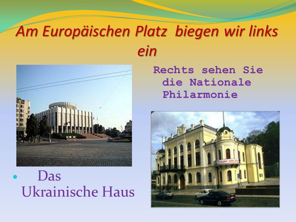 Am Europäischen Platz biegen wir links ein Das Ukrainische Haus Rechts sehen Sie die Nationale Philarmonie