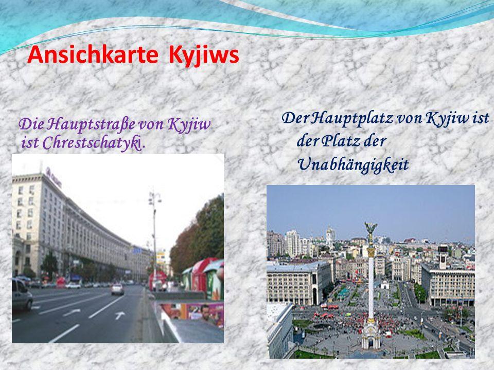 Ansichkarte Kyjiws Die Hauptstraβe von Kyjiw ist Chrestschatyk i. Der Hauptplatz von Kyjiw ist der Platz der Unabhängigkeit