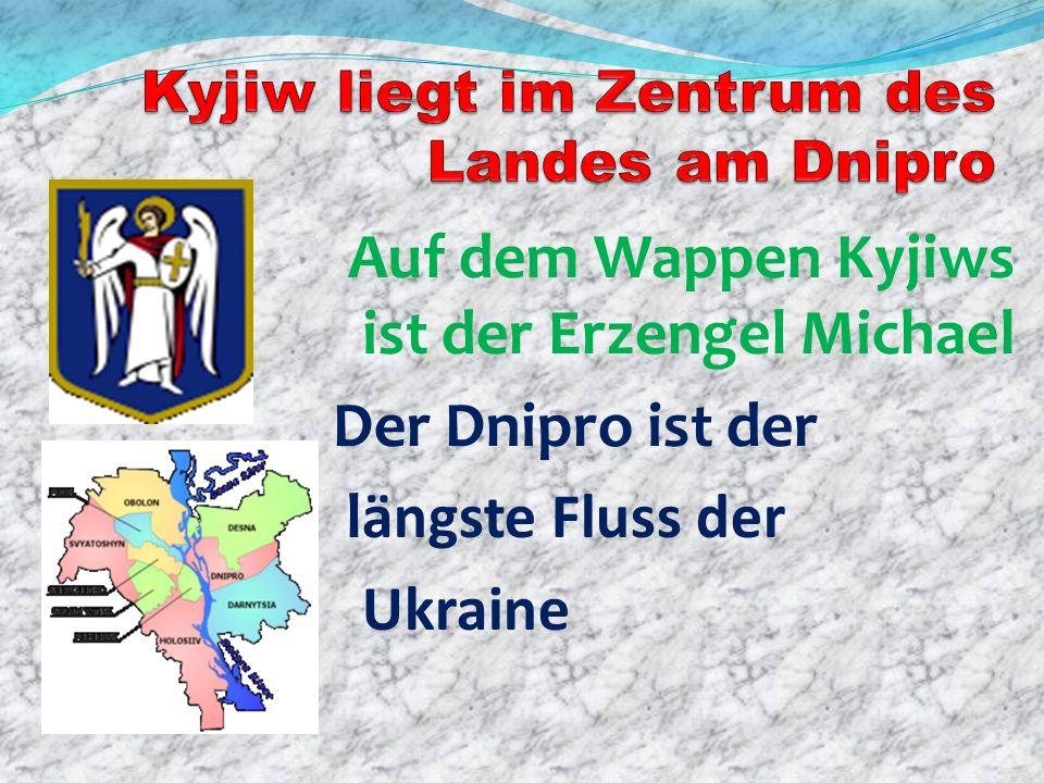 Auf dem Wappen Kyjiws ist der Erzengel Michael Der Dnipro ist der längste Fluss der Ukraine