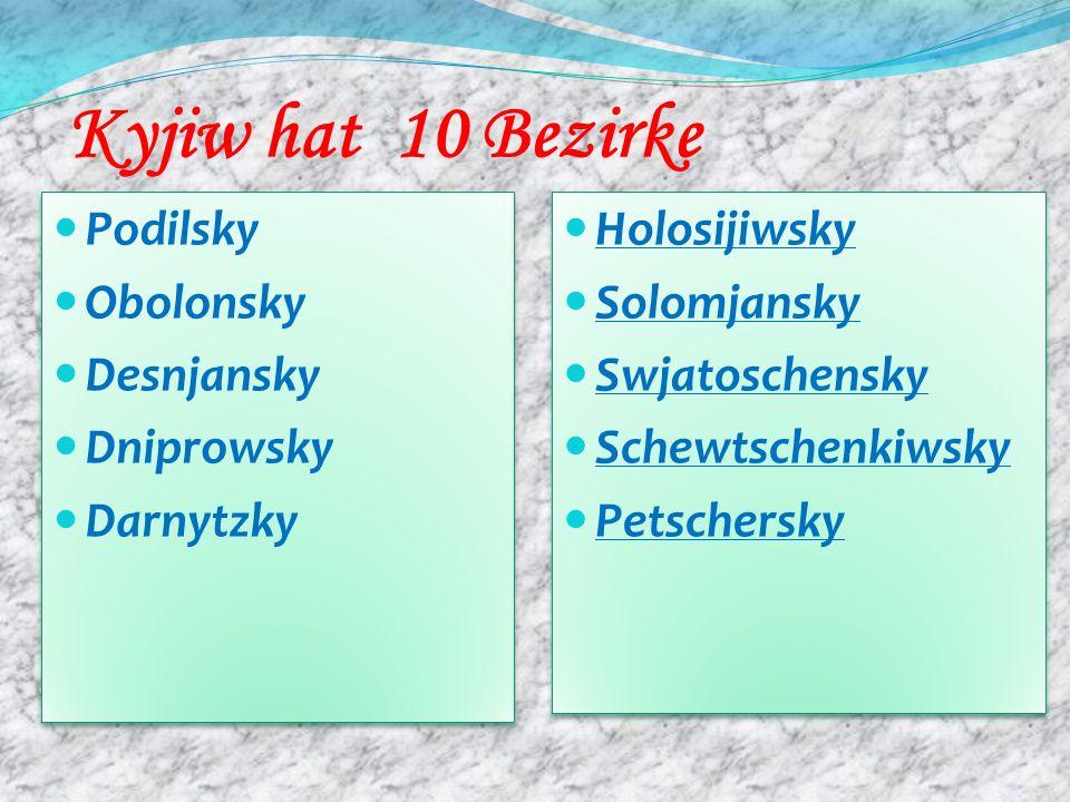 Kyjiw hat 10 Bezirke Podilsky Obolonsky Desnjansky Dniprowsky Darnytzky Podilsky Obolonsky Desnjansky Dniprowsky Darnytzky Holosijiwsky Solomjansky Sw