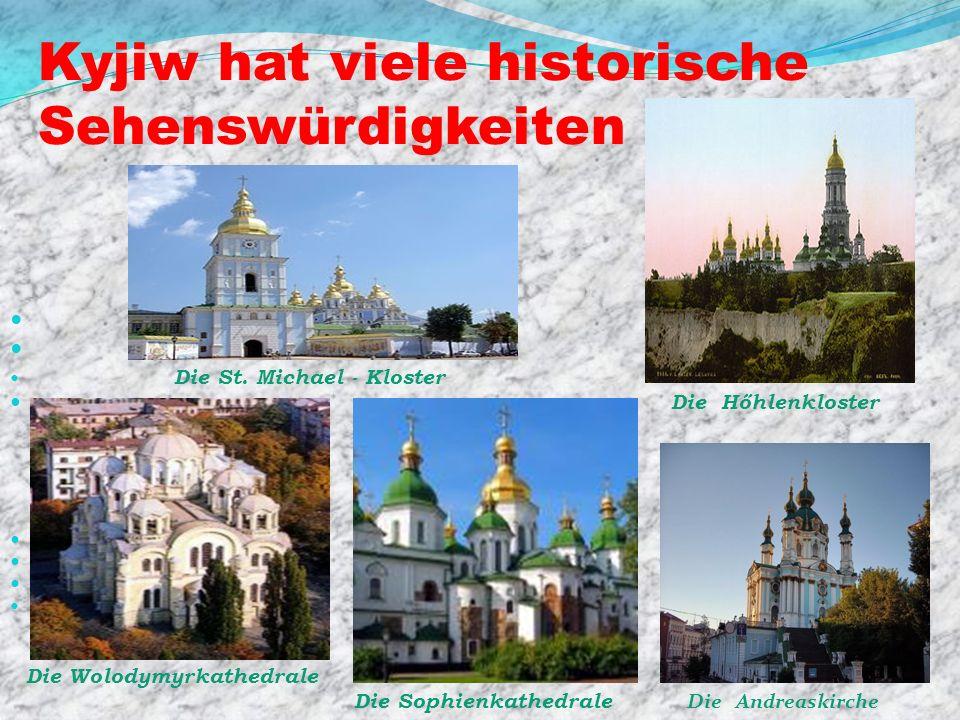 Kyjiw hat viele historische Sehenswürdigkeiten Die St. Michael - Kloster Die Hőhlenkloster Die Wolodymyrkathedrale Die Sophienkathedrale Die Andreaski