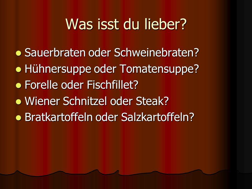 Was isst du lieber? Sauerbraten oder Schweinebraten? Sauerbraten oder Schweinebraten? Hühnersuppe oder Tomatensuppe? Hühnersuppe oder Tomatensuppe? Fo