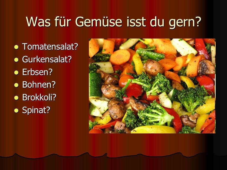 Was für Gemüse isst du gern? Tomatensalat? Tomatensalat? Gurkensalat? Gurkensalat? Erbsen? Erbsen? Bohnen? Bohnen? Brokkoli? Brokkoli? Spinat? Spinat?