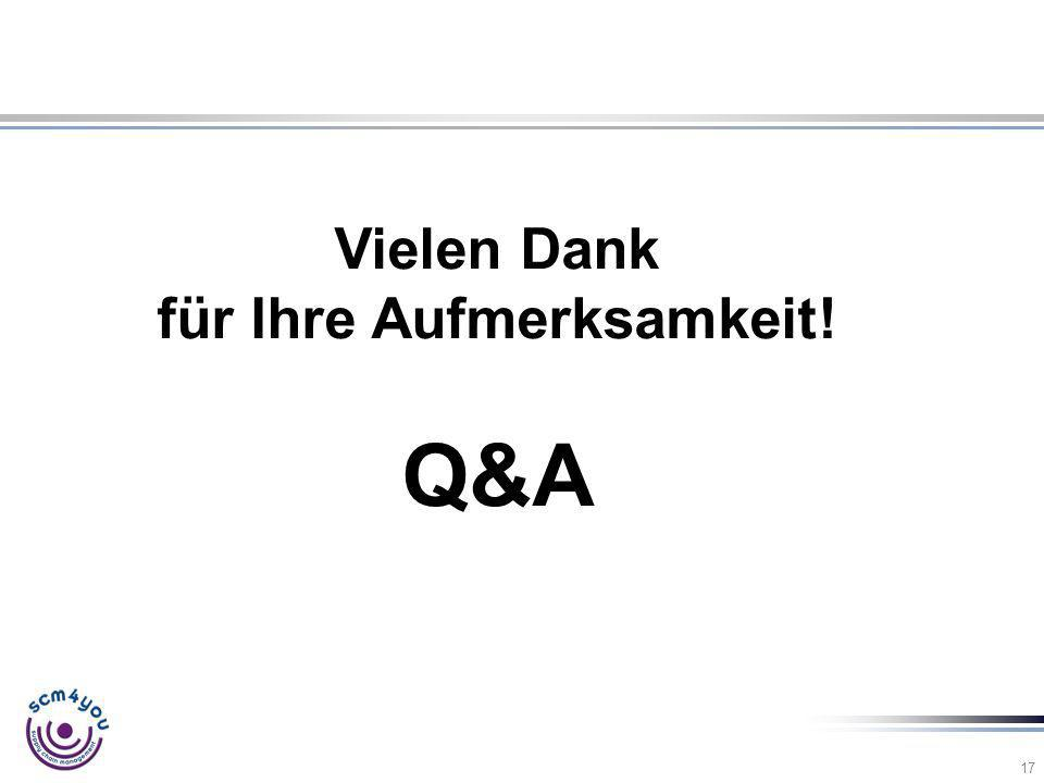 17 Vielen Dank für Ihre Aufmerksamkeit! Q&A