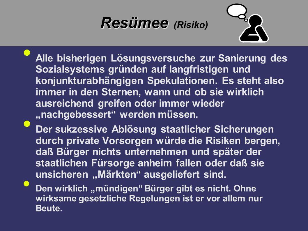 Resümee Resümee (Risiko) Alle bisherigen Lösungsversuche zur Sanierung des Sozialsystems gründen auf langfristigen und konjunkturabhängigen Spekulatio