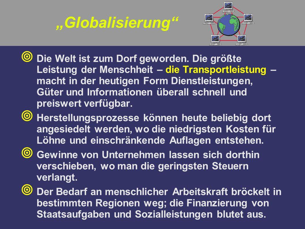 Globalisierung Die Welt ist zum Dorf geworden. Die größte Leistung der Menschheit – die Transportleistung – macht in der heutigen Form Dienstleistunge