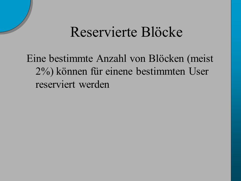 Reservierte Blöcke Eine bestimmte Anzahl von Blöcken (meist 2%) können für einene bestimmten User reserviert werden
