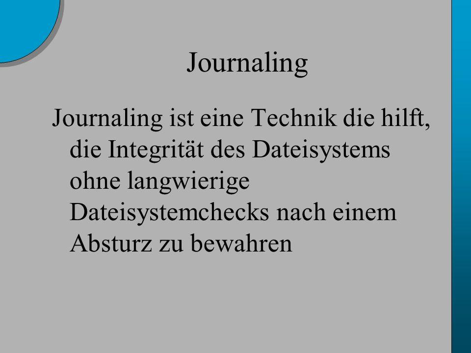 Journaling Journaling ist eine Technik die hilft, die Integrität des Dateisystems ohne langwierige Dateisystemchecks nach einem Absturz zu bewahren