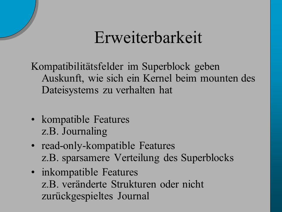 Erweiterbarkeit Kompatibilitätsfelder im Superblock geben Auskunft, wie sich ein Kernel beim mounten des Dateisystems zu verhalten hat kompatible Features z.B.