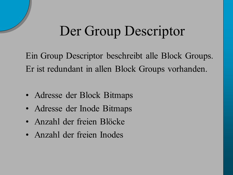 Der Group Descriptor Ein Group Descriptor beschreibt alle Block Groups.