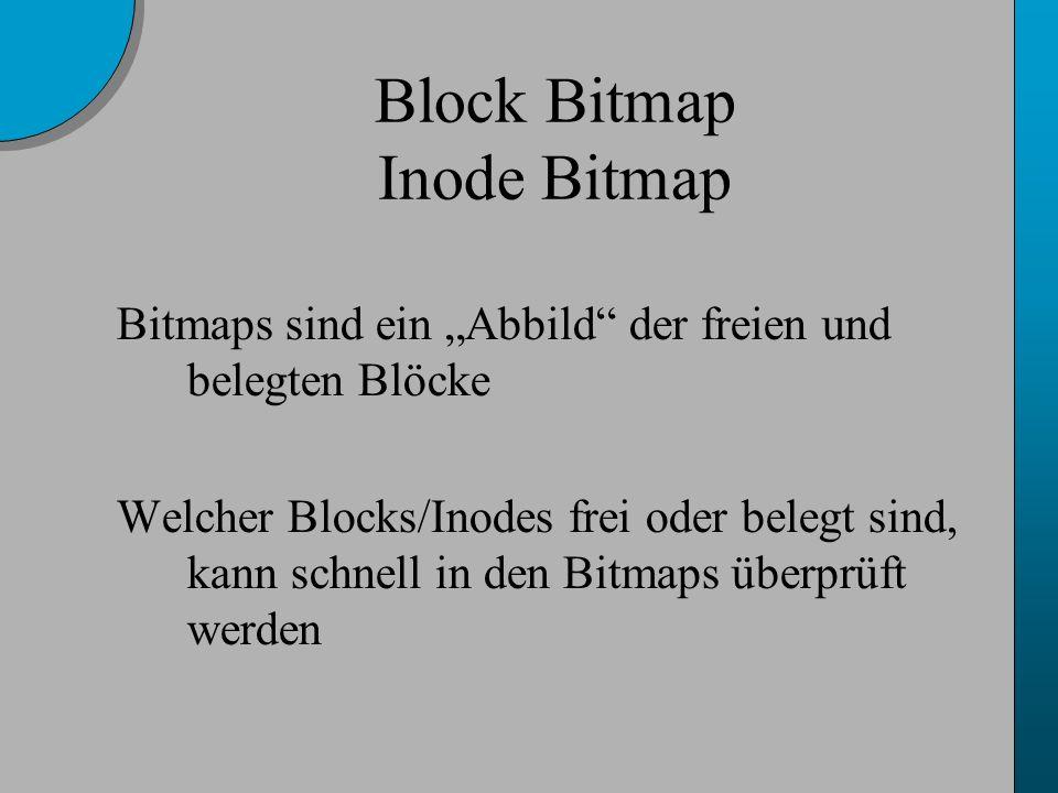 Block Bitmap Inode Bitmap Bitmaps sind ein Abbild der freien und belegten Blöcke Welcher Blocks/Inodes frei oder belegt sind, kann schnell in den Bitmaps überprüft werden