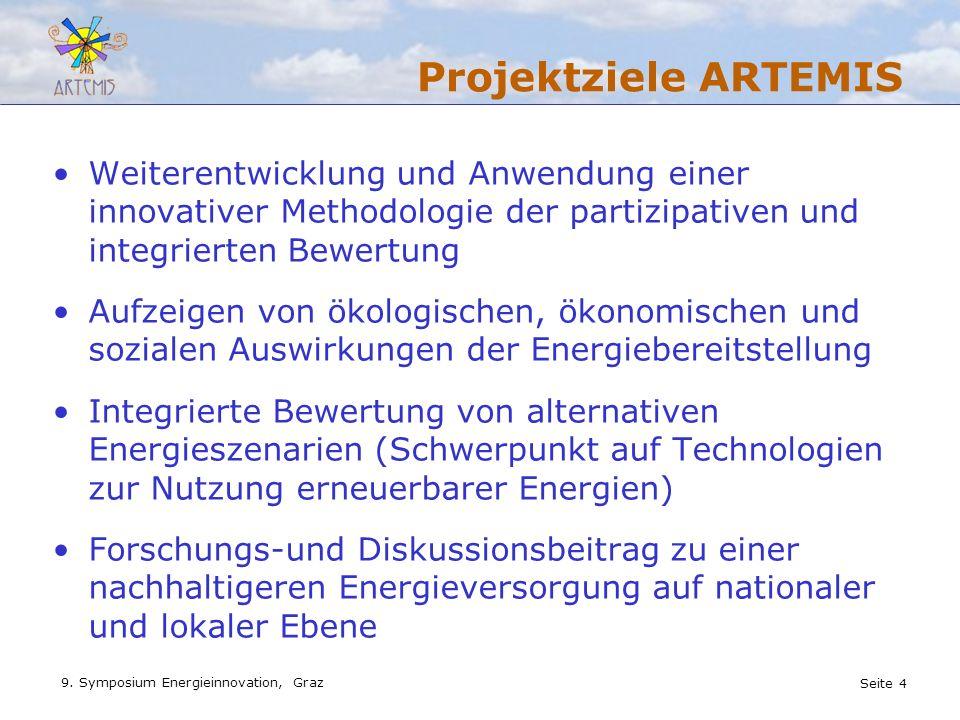 Seite 4 9. Symposium Energieinnovation, Graz Projektziele ARTEMIS Weiterentwicklung und Anwendung einer innovativer Methodologie der partizipativen un