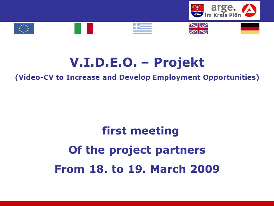 V.I.D.E.O. – Projekt (Video-CV to Increase and Develop Employment Opportunities) first meeting Of the project partners From 18. to 19. March 2009