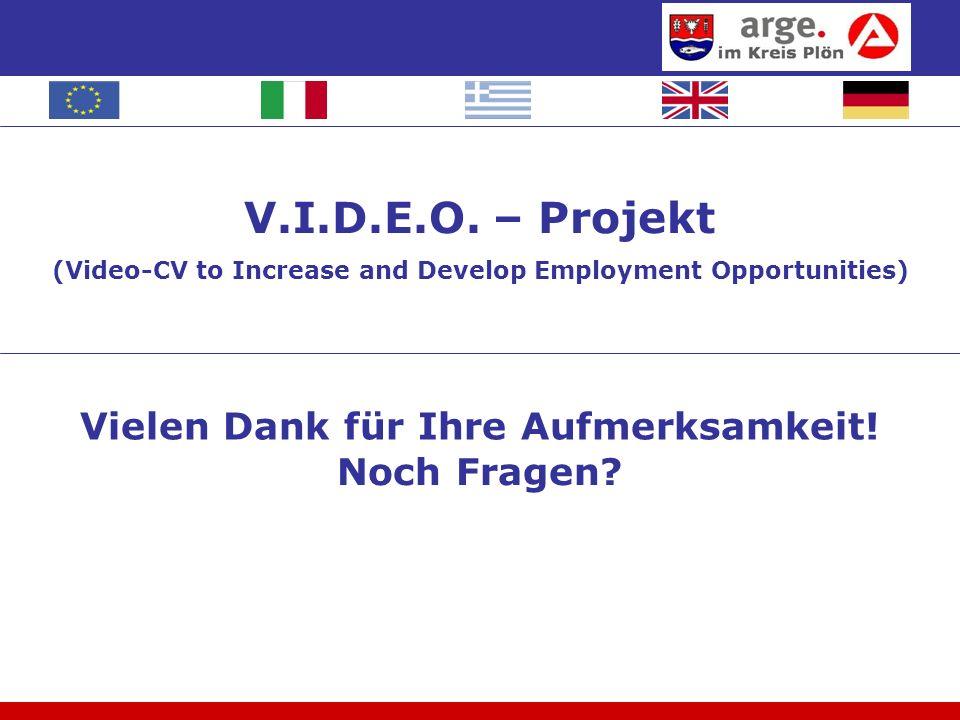V.I.D.E.O. – Projekt (Video-CV to Increase and Develop Employment Opportunities) Noch Fragen? Vielen Dank für Ihre Aufmerksamkeit!