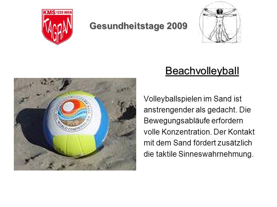 Gesundheitstage 2009 Beachvolleyball Volleyballspielen im Sand ist anstrengender als gedacht. Die Bewegungsabläufe erfordern volle Konzentration. Der