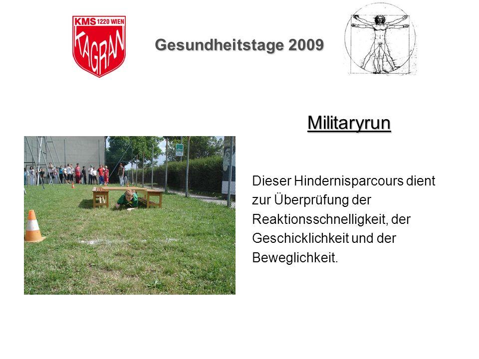 Gesundheitstage 2009 Militaryrun Dieser Hindernisparcours dient zur Überprüfung der Reaktionsschnelligkeit, der Geschicklichkeit und der Beweglichkeit
