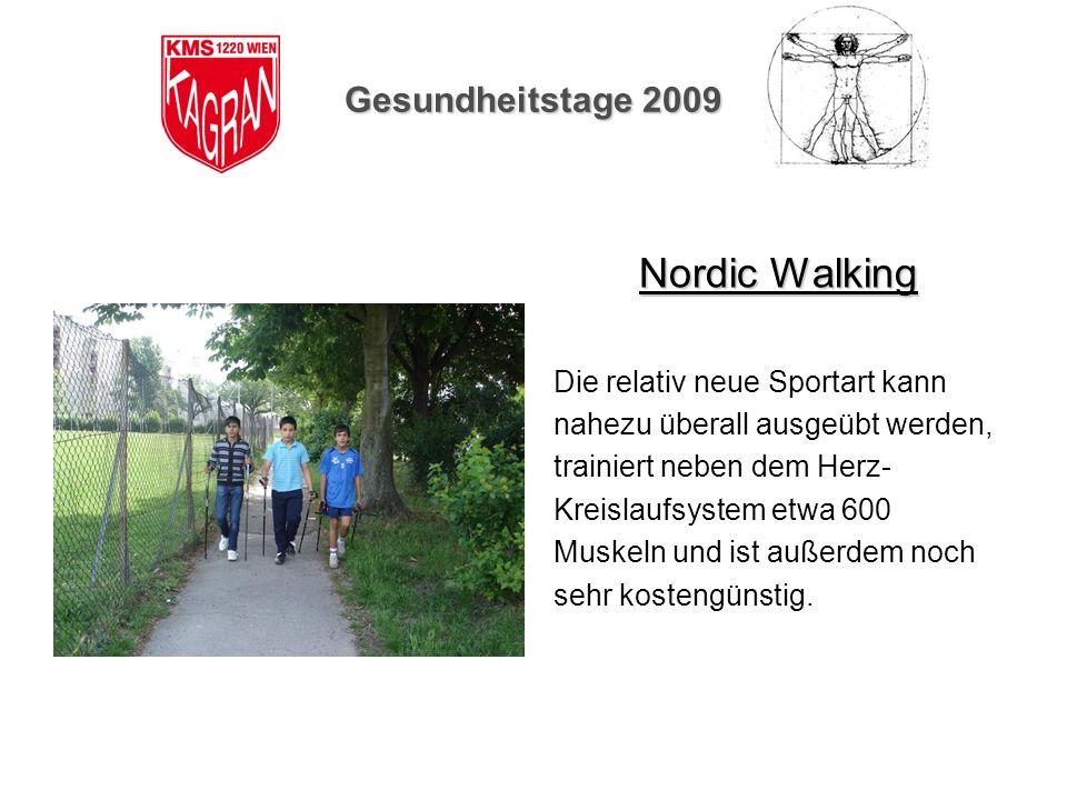 Gesundheitstage 2009 Nordic Walking Die relativ neue Sportart kann nahezu überall ausgeübt werden, trainiert neben dem Herz- Kreislaufsystem etwa 600