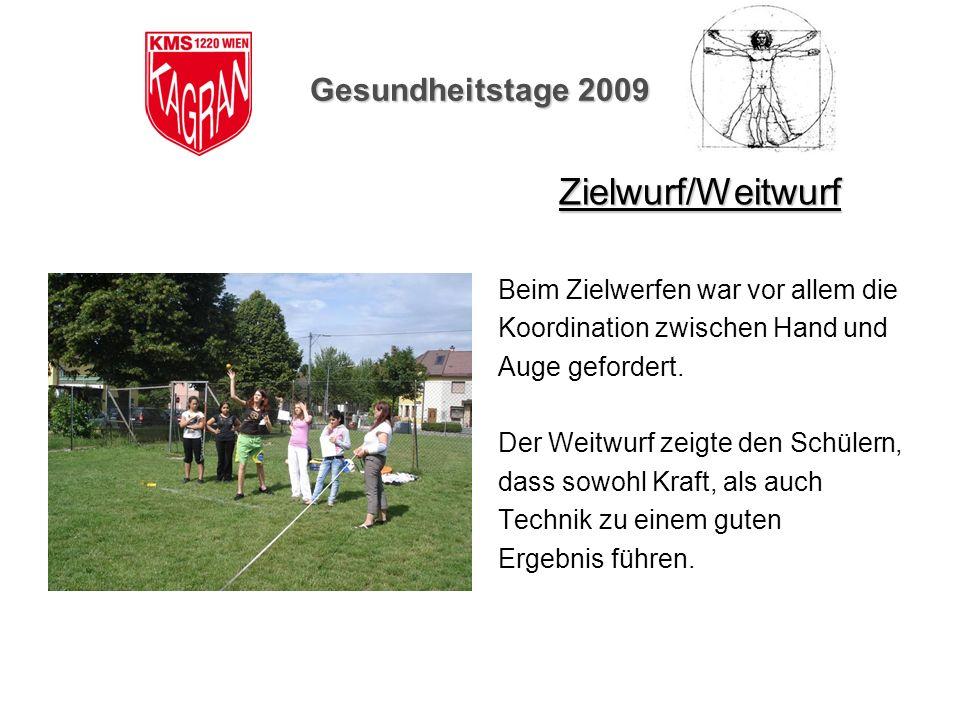 Gesundheitstage 2009 Zielwurf/Weitwurf Beim Zielwerfen war vor allem die Koordination zwischen Hand und Auge gefordert. Der Weitwurf zeigte den Schüle
