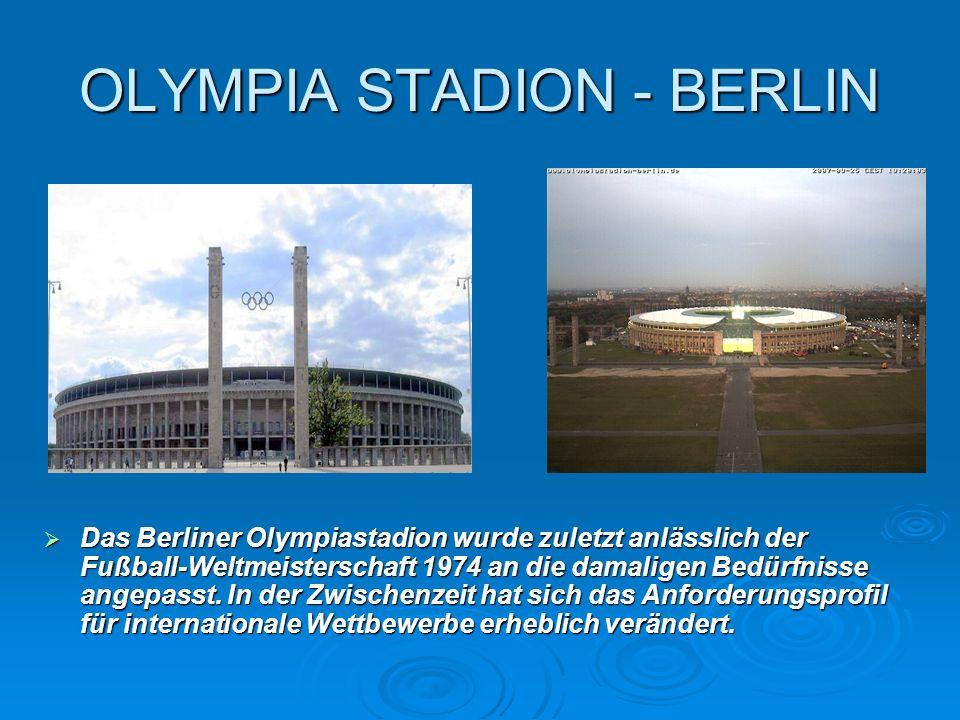 OLYMPIA STADION - BERLIN Das Berliner Olympiastadion wurde zuletzt anlässlich der Fußball-Weltmeisterschaft 1974 an die damaligen Bedürfnisse angepass