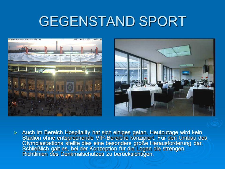 GEGENSTAND SPORT Auch im Bereich Hospitality hat sich einiges getan. Heutzutage wird kein Stadion ohne entsprechende VIP-Bereiche konzipiert. Für den