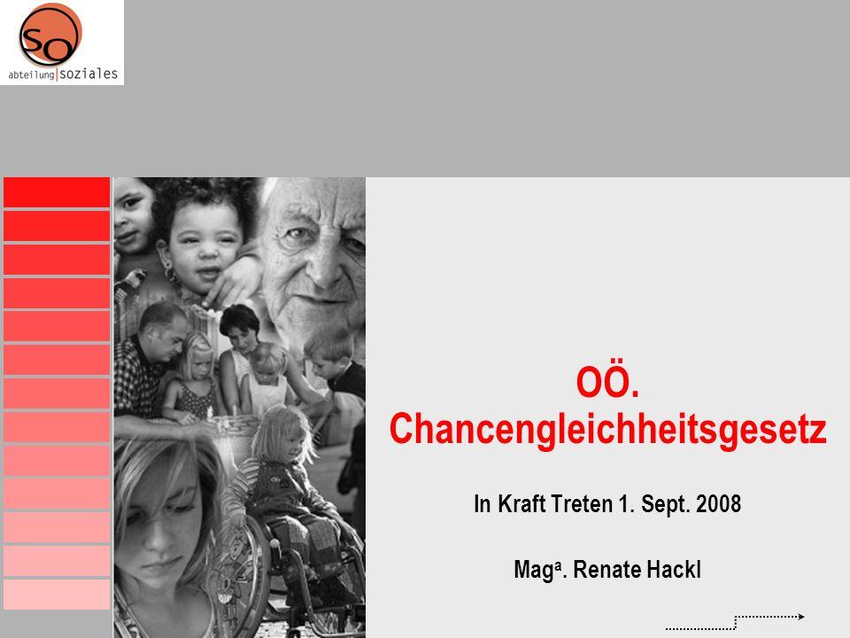 OÖ. Chancengleichheitsgesetz In Kraft Treten 1. Sept. 2008 Mag a. Renate Hackl