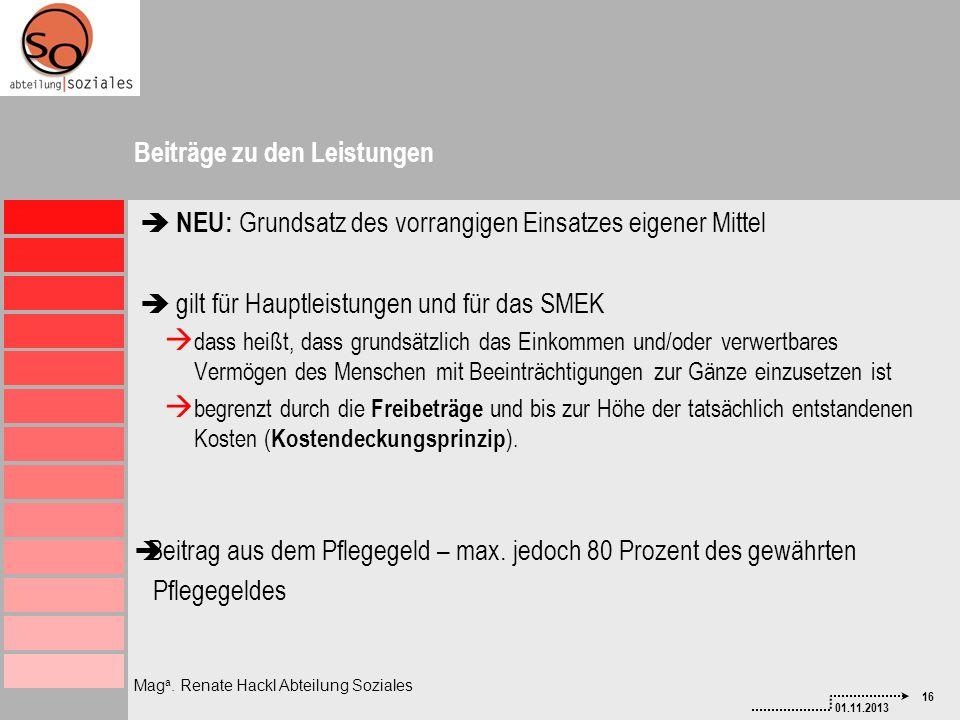 16 01.11.2013 Mag a. Renate Hackl Abteilung Soziales Beiträge zu den Leistungen NEU: Grundsatz des vorrangigen Einsatzes eigener Mittel gilt für Haupt