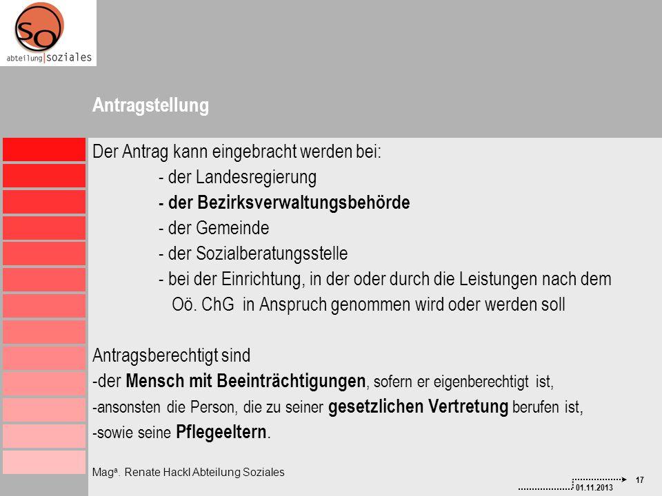 17 01.11.2013 Mag a. Renate Hackl Abteilung Soziales Antragstellung Der Antrag kann eingebracht werden bei: - der Landesregierung - der Bezirksverwalt