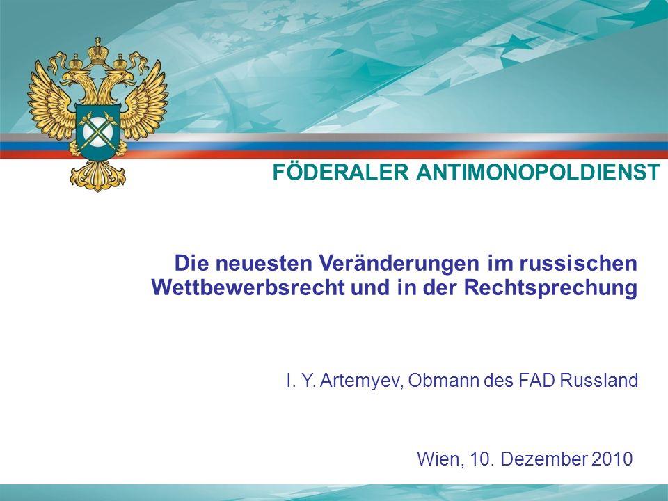 Wien, 10. Dezember 2010 Die neuesten Veränderungen im russischen Wettbewerbsrecht und in der Rechtsprechung I. Y. Artemyev, Obmann des FAD Russland FÖ