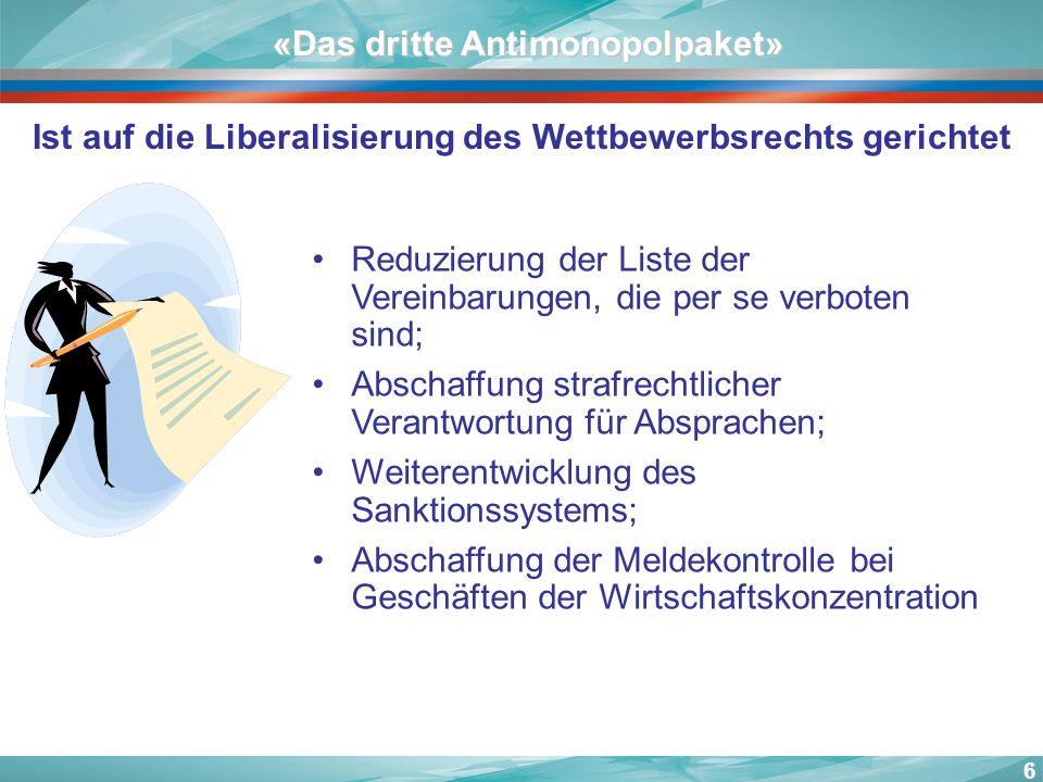 6 «Das dritte Antimonopolpaket» Ist auf die Liberalisierung des Wettbewerbsrechts gerichtet Reduzierung der Liste der Vereinbarungen, die per se verbo