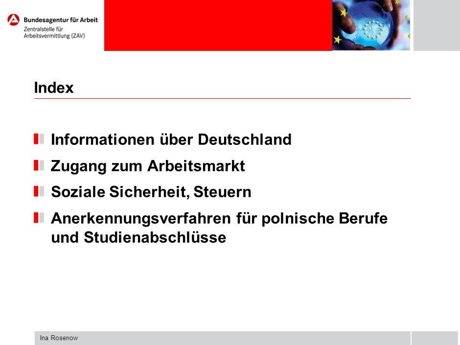 Ina Rosenow Index Informationen über Deutschland Zugang zum Arbeitsmarkt Soziale Sicherheit, Steuern Anerkennungsverfahren für polnische Berufe und Studienabschlüsse