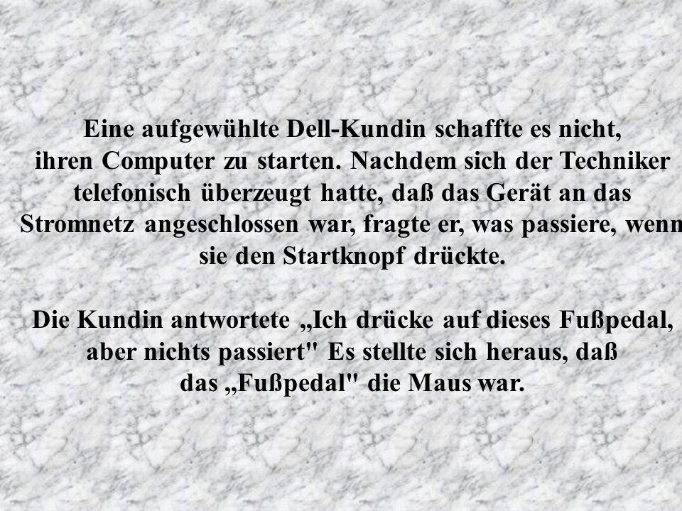 Ein verwirrter Kunde berichtete IBM, sein Computer könne den Drucker nicht finden. Er habe extra den Bildschirm gegen den Drucker gedreht, aber sein C