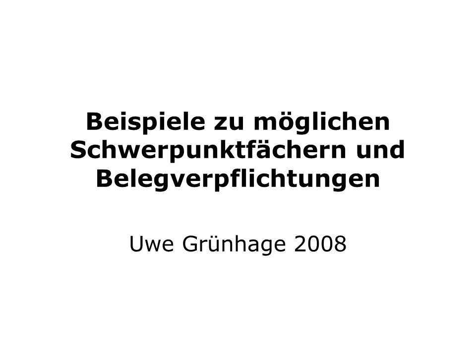 Beispiele zu möglichen Schwerpunktfächern und Belegverpflichtungen Uwe Grünhage 2008