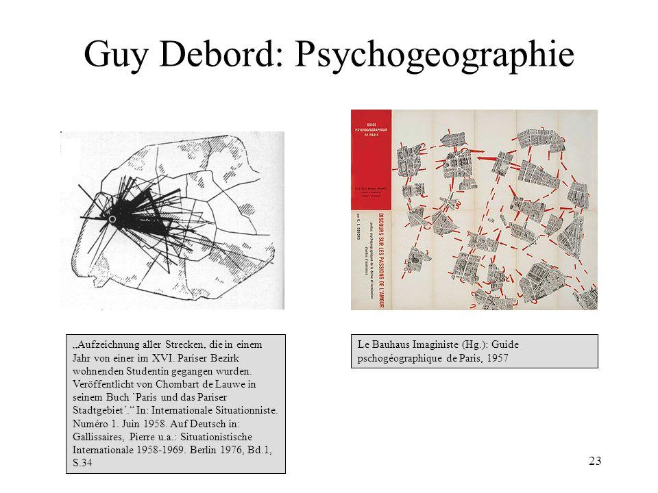 23 Guy Debord: Psychogeographie Le Bauhaus Imaginiste (Hg.): Guide pschogéographique de Paris, 1957 Aufzeichnung aller Strecken, die in einem Jahr von