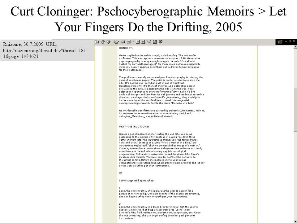 25 Curt Cloninger: Pschocyberographic Memoirs > Let Your Fingers Do the Drifting, 2005 Rhizome, 30.7.2005. URL: http://rhizome.org/thread.rhiz?thread=