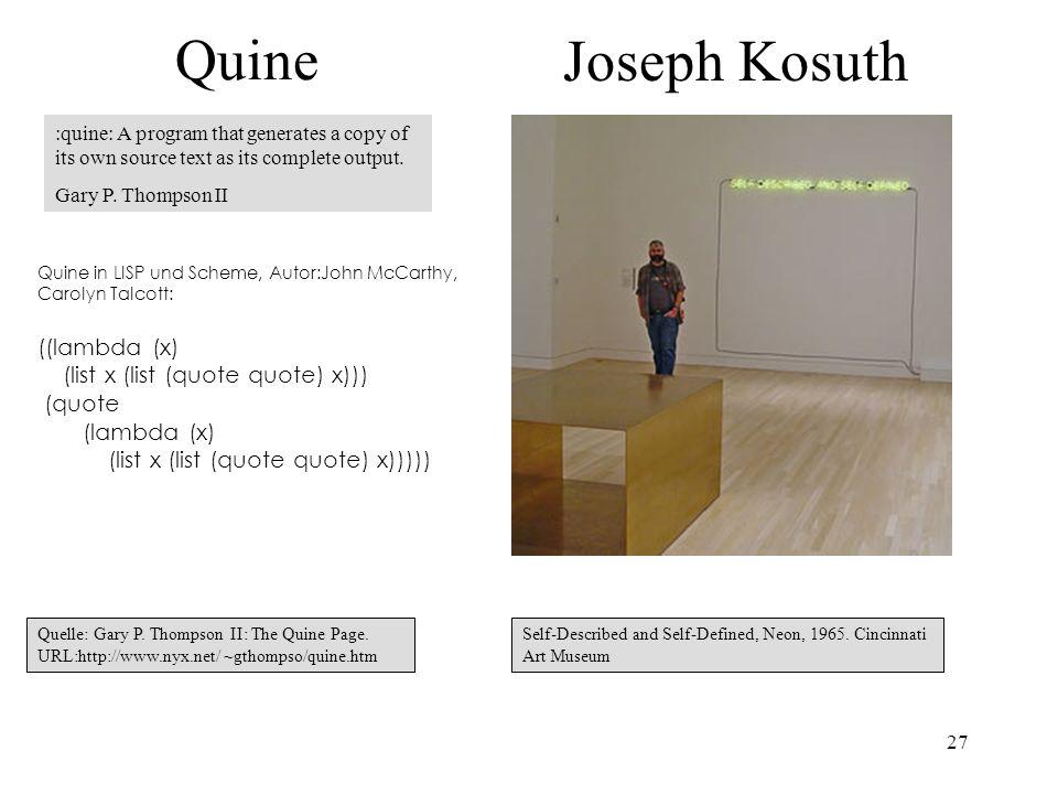 27 Quine Quine in LISP und Scheme, Autor:John McCarthy, Carolyn Talcott: ((lambda (x) (list x (list (quote quote) x))) (quote (lambda (x) (list x (lis