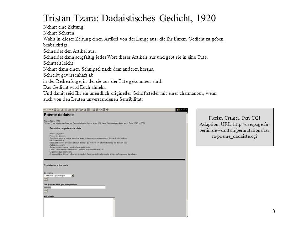 3 Florian Cramer, Perl CGI Adaption, URL: http://userpage.fu- berlin.de/~cantsin/permutations/tza ra/poeme_dadaiste.cgi Tristan Tzara: Dadaistisches G